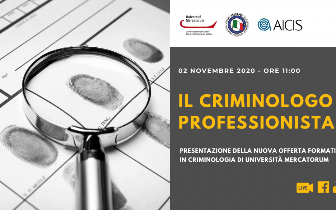 """UN CORSO PER CERTIFICARSI """"CRIMINOLOGO PROFESSIONISTA"""": LA PRESENTAZIONE IL 2 NOVEMBRE 2020"""